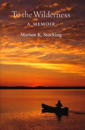 To the Wilderness: A Memoir (Hardback): Marion K. Stocking