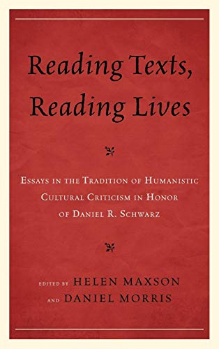 Reading Texts, Reading Lives: Essays in the Tradition of Humanistic Cultural Criticism in Honor of ...