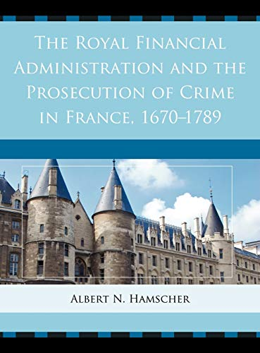9781611493740: The Royal Financial Administration and the Prosecution of Crime in France, 1670–1789