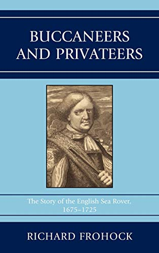 Buccaneers and Privateers: The Story of the English Sea Rover, 1675-1725 (Hardback): Richard ...