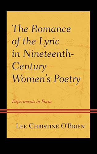The Romance of the Lyric in Nineteenth-Century Women s Poetry: Experiments in Form (Hardback): Lee ...