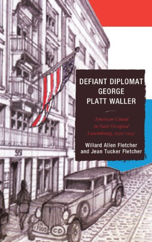 9781611493986: Defiant Diplomat George Platt Waller: American Consul in Nazi-Occupied Luxembourg, 1939-1941