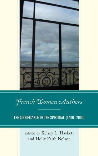 French Women Authors: The Significance of the Spiritual, 1400-2000: Haskett, Kelsey, Nelson, Holly ...