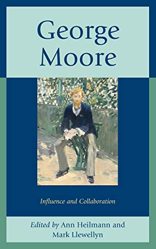 George Moore: Heilmann, Ann (EDT)/ Llewellyn, Mark (EDT)
