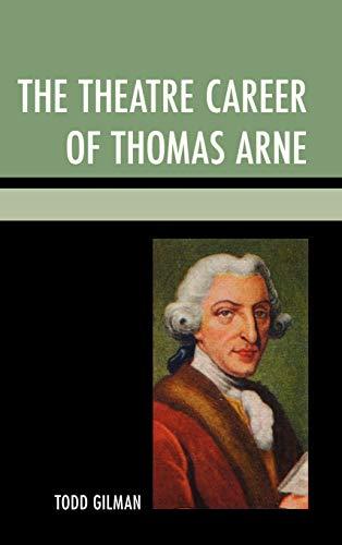 The Theatre Career of Thomas Arne (Hardback): Todd Gilman