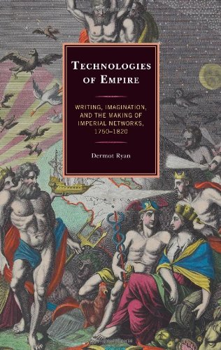 9781611494488: Technologies of Empire: Writing, Imagination, and the Making of Imperial Networks, 1750–1820