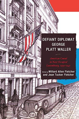9781611495010: Defiant Diplomat: George Platt Waller: American Consul in Nazi-Occupied Luxembourg, 1939 1941