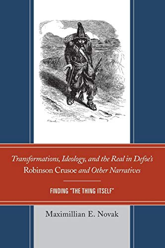 Transformations, Ideology, and the Real in Defoe's Robinson Crusoe and Other Narratives: ...