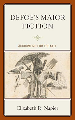 Defoe s Major Fiction: Accounting for the Self (Hardback): Elizabeth R. Napier