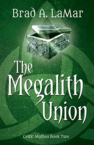 The Megalith Union (Celtic Mythos #2): Brad A. LaMar