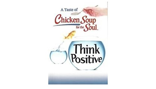 9781611598650: A Taste of Chicken Soup for the Soul Think Positive