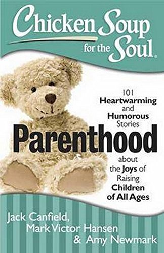 Chicken Soup for the Soul: Parenthood: 101 Heartwarming and Humorous Stories about the Joys of Raising Children of All Ages (1611599075) by Canfield, Jack; Hansen, Mark Victor; Newmark, Amy