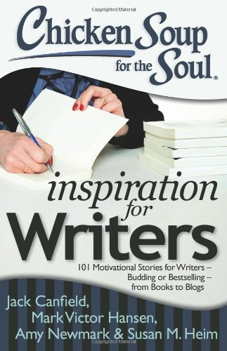 9781611599091: Chicken Soup for the Soul: Inspiration for Writers: 101 Motivational Stories for Writers – Budding or Bestselling – from Books to Blogs