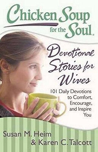 Chicken Soup for the Soul: Devotional Stories for Wives: 101 Daily Devotions to Comfort, Encourage,