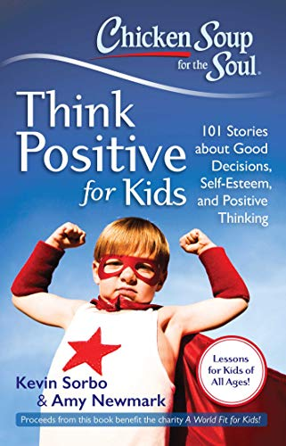 9781611599275: Chicken Soup for the Soul: Think Positive for Kids: 101 Stories about Good Decisions, Self-Esteem, and Positive Thinking