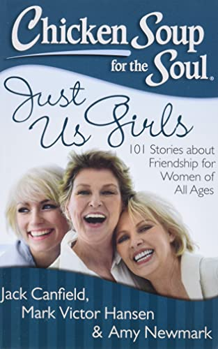 9781611599282: Chicken Soup for the Soul: Just Us Girls: 101 Stories about Friendship for Women of All Ages