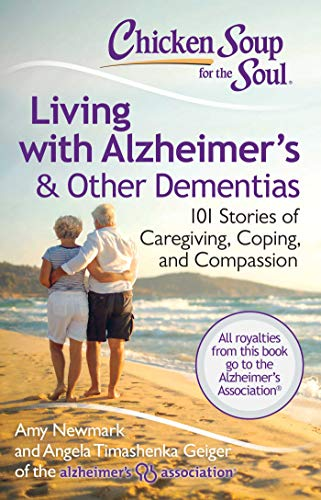 9781611599343: Chicken Soup for the Soul: Living with Alzheimer's & Other Dementias: 101 Stories of Caregiving, Coping, and Compassion