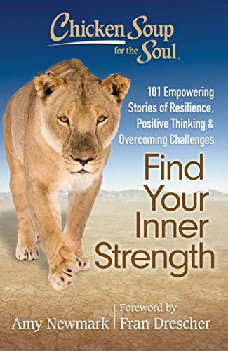 Chicken Soup for the Soul: Find Your Inner Strength: 101 Empowering Stories of Resilience, Positive...