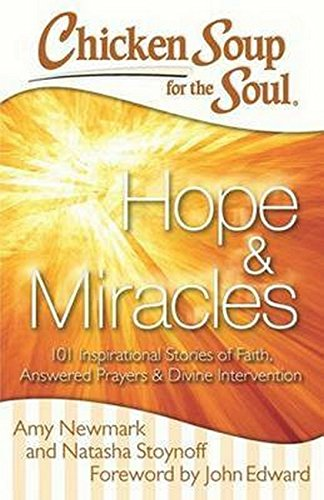 Chicken Soup for the Soul: Hope Miracles: 101 Inspirational Stories of Faith, Answered Prayers, and Divine Intervention