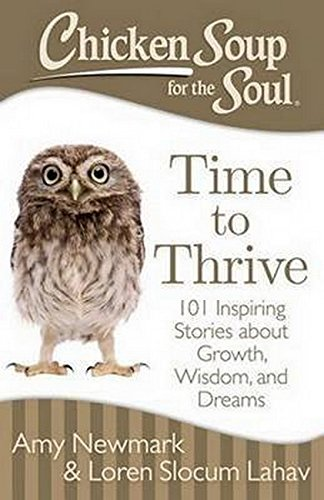 Chicken Soup for the Soul: Time to Thrive: 101 Inspiring Stories about Growth, Wisdom, and Dreams: ...