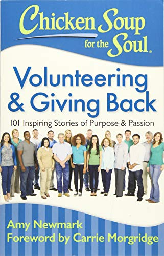 9781611599510: Chicken Soup for the Soul: Volunteering & Giving Back: 101 Inspiring Stories of Purpose and Passion