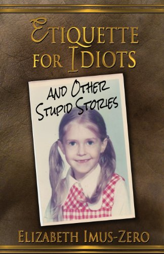 9781611606317: Etiquette For Idiots And Other Stupid Stories