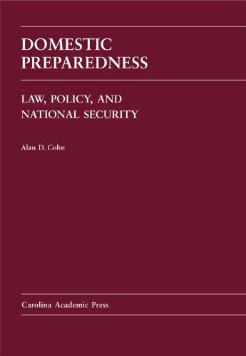 Domestic Preparedness: Law, Policy, and National Security (Carolina Academic Press Law Casebook): ...