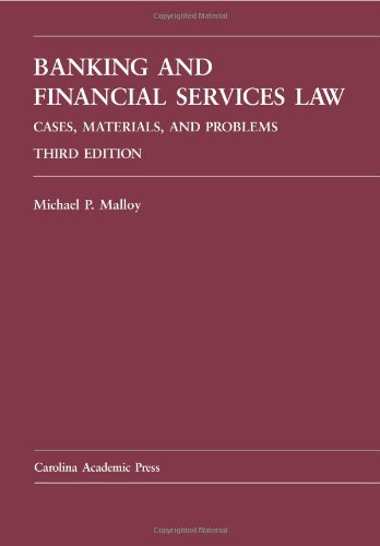 Banking and Financial Services Law: Cases, Materials,: Michael P. Malloy