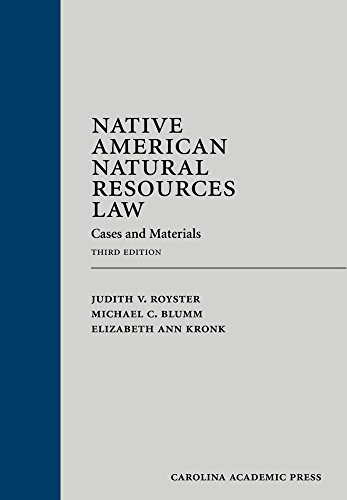Native American Natural Resources Law: Cases and Materials: Royster, Judith V.; Blumm, Michael C.; ...