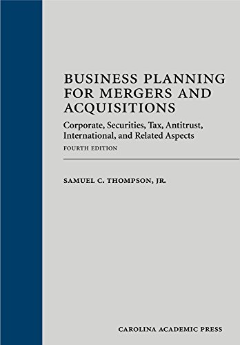 Business Planning for Mergers and Acquisitions: Corporate, Securities, Tax, Antitrust, ...