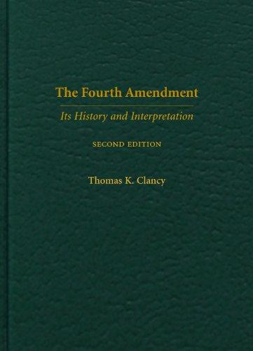 The Fourth Amendment: Its History and Interpretation, Second Edition: Thomas K. Clancy