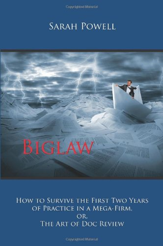 9781611633047: Biglaw: How to Survive the First Two Years of Practice in a Mega-Firm, Or, the Art of Doc Review