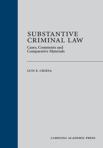 Substantive Criminal Law: Cases, Comments and Comparative Materials: Chiesa, Luis E.