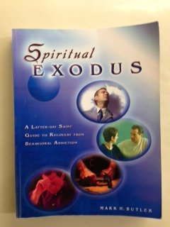 9781611650013: Spiritual Exodus: A Latter-Day Saint Guide to Recovery From Behavioral Addiction