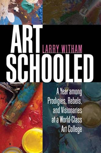9781611680072: Art Schooled: A Year among Prodigies, Rebels, and Visionaries at a World-Class Art College