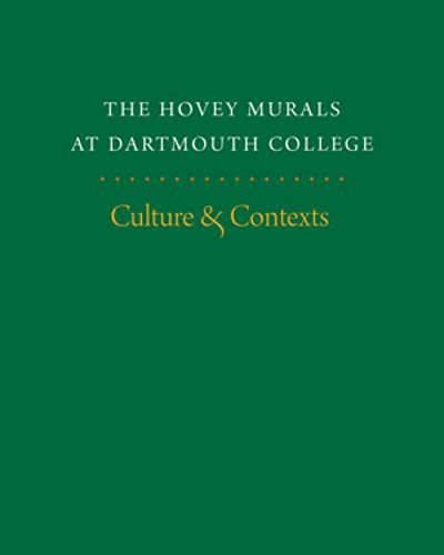 9781611680294: The Hovey Murals at Dartmouth College: Culture and Contexts