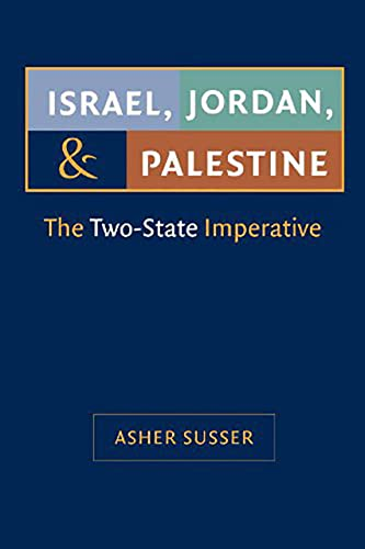 Israel, Jordan, and Palestine: The Two-State Imperative: Susser, Asher