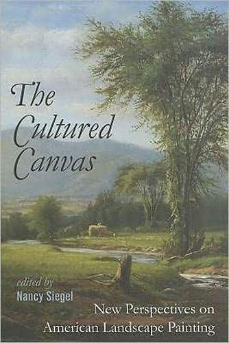 9781611681987: The Cultured Canvas: New Perspectives on American Landscape Painting (Becoming Modern: New Nineteenth-Century Studies)