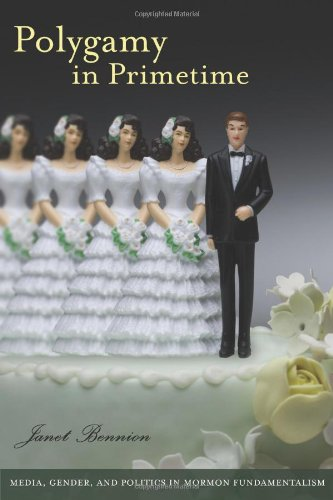 9781611682632: Polygamy in Primetime: Media, Gender, and Politics in Mormon Fundamentalism (Brandeis Series on Gender, Culture, Religion, and Law)