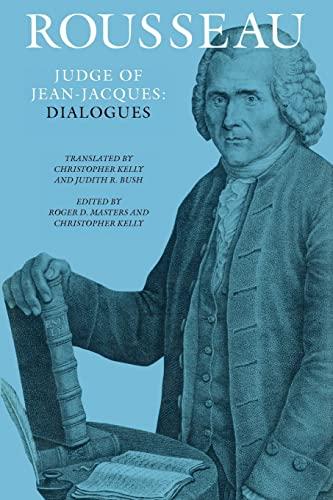 Rousseau, Judge of Jean-Jacques: Dialogues (Collected Writings: Rousseau, Jean-Jacques; Bush,