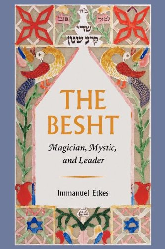 The Besht: Magician, Mystic, and Leader (The Tauber Institute Series for the Study of European ...