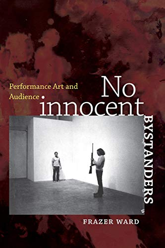 9781611683356: No Innocent Bystanders: Performance Art and Audience (Interfaces: Studies in Visual Culture)