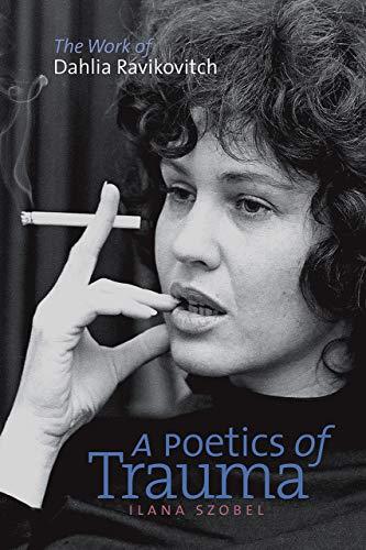 A Poetics Of Trauma: The Work Of Dahlia Ravikovitch.: Szobel, Ilana.