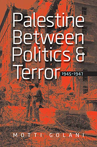 9781611683875: Palestine Between Politics and Terror, 1945-1947 (Schusterman Series in Israel Studies)