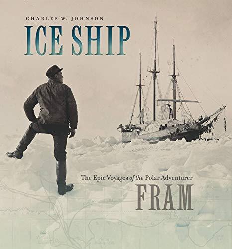 9781611683967: Ice Ship: The Epic Voyages of the Polar Adventurer Fram