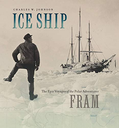 9781611683967: Ice Ship: The Epic Voyages of the Polar Adventurer Fram