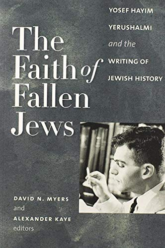 9781611684230: The Faith of Fallen Jews: Yosef Hayim Yerushalmi and the Writing of Jewish History (The Tauber Institute Series for the Study of European Jewry)