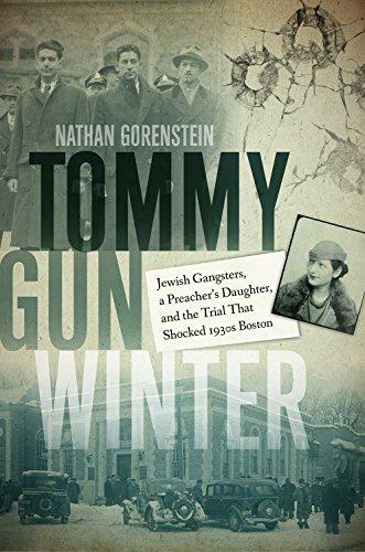 Tommy Gun Winter: Jewish Gangsters, a Preacher's: Gorenstein, Nathan
