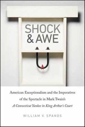 9781611684629: Shock and Awe: American Exceptionalism and the Imperatives of the Spectacle in Mark Twain's A Connecticut Yankee in King Arthur's Court (Re-Mapping ... A Dartmouth Series in American Studies)