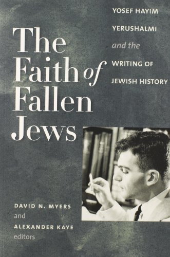 9781611684872: The Faith of Fallen Jews: Yosef Hayim Yerushalmi and the Writing of Jewish History (The Tauber Institute Series for the Study of European Jewry)